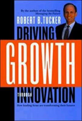 Driving Growth Through Innovation - Tucker, Robert B