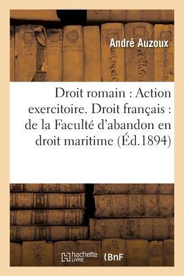 Droit Romain: Action Exercitoire. Droit Fran?ais: de la Facult? d'Abandon En Droit Maritime - Auzoux-A