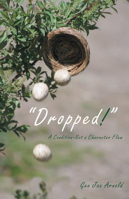 Dropped!: A Condition-Not a Character Flaw - Arnold, Gee Jae