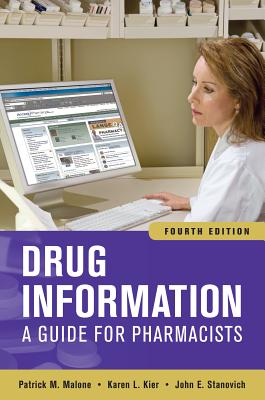 Drug Information: A Guide for Pharmacists - Malone, Patrick M, Pharmd, and Kier, Karen L, and Stanovich, John E