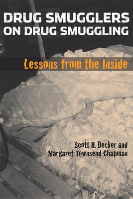 Drug Smugglers on Drug Smuggling: Lessons from the Inside - Decker, Scott H