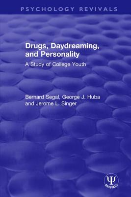 Drugs, Daydreaming, and Personality: A Study of College Youth - Segal, Bernard, and Huba, George J., and Singer, Jerome L.