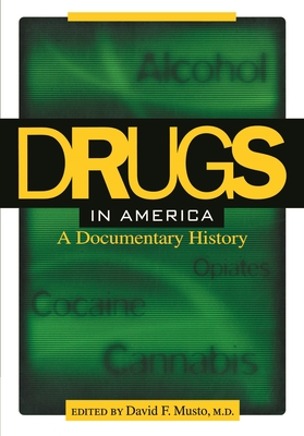 Drugs in America: A Documentary History - Musto, David F