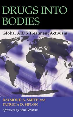 Drugs Into Bodies: Global AIDS Treatment Activism - Smith, Raymond A, and Siplon, Patricia D