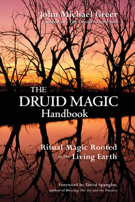 Druid Magic Handbook: Ritual Magic Rooted in the Living Earth - Greer, John Michael, and Spangler, David (Foreword by)