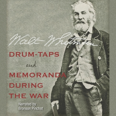 Drum-Taps and Memoranda During the War - Whitman, Walt, and Pinchot, Bronson (Read by)