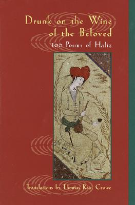 Drunk on the Wine of the Beloved: Poems of Hafiz - Hafiz