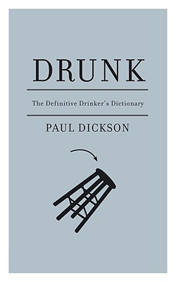 Drunk: The Definitive Drinker's Dictionary - Dickson, Paul