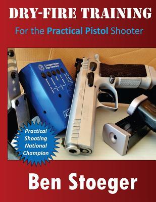 Dry-Fire Training: For the Practical Pistol Shooter - Stoeger, Ben
