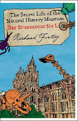 Dry Store Room No. 1: The Secret Life of the Natural History Museum - Fortey, Richard