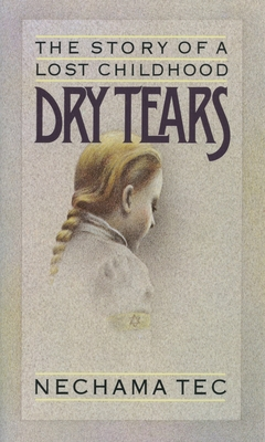 Dry Tears: The Story of a Lost Childhood - Tec, Nechama, Professor