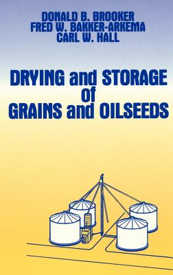Drying and Storage of Grains and Oilseeds - Brooker, Donald B, and Bakker-Arkema, Fred W, and Hall, Carl W