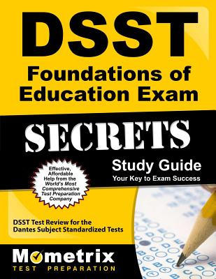 Dsst Foundations of Education Exam Secrets Study Guide: Dsst Test Review for the Dantes Subject Standardized Tests - Dsst Exam Secrets Test Prep (Editor)