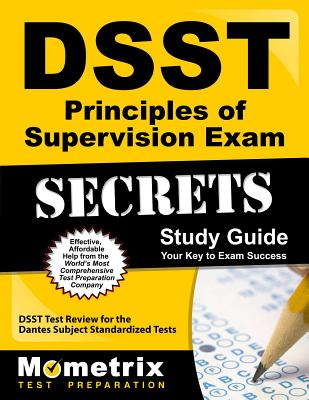 Dsst Principles of Supervision Exam Secrets Study Guide: Dsst Test Review for the Dantes Subject Standardized Tests - Dsst Exam Secrets Test Prep (Editor)