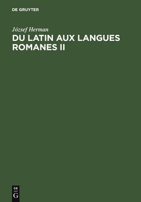 Du Latin Aux Langues Romanes II: Nouvelles Etudes de Linguistique Historique - Herman, Jozsef, Professor, and Varvaro, Alberto (Foreword by), and Kiss, Sandor (Compiled by)