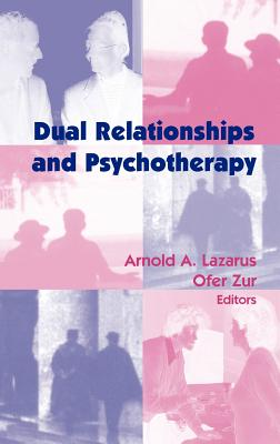 Dual Relationships and Psychotherapy - Lazarus, Arnold A, Professor, PhD, and Zur, Ofer, PhD (Editor)