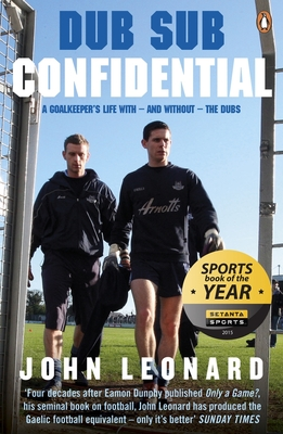 Dub Sub Confidential: A Goalkeeper's Life with - and Without - the Dubs - Leonard, John