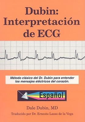 Dubin: Interpretacion de ECG: Metodo Clasico del Dr. Dubin Para Entender los Mensajes Electricos del Corazon - Dubin, Dale, M.D., and De La Vega, Ernesto Lasso (Translated by)