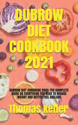 Dubrow Diet Cookbook 2021: Dubrow Diet Cookbook 2021: The Complete Guide on Everything You Need to Reduce Weight and Better Feel Ageless - Keller, Thomas