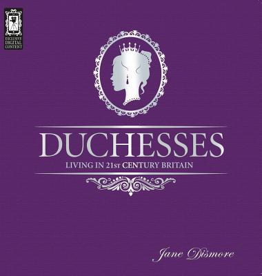 Duchesses - Living in 21st Century Britain - Dismore, Jane