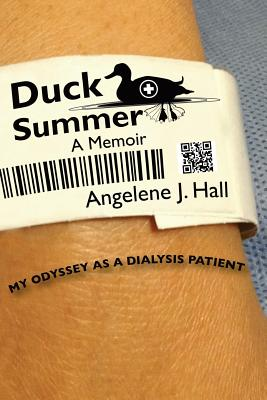 Duck Summer: My Odyssey as a Dialysis Patient - Hall, Angelene J