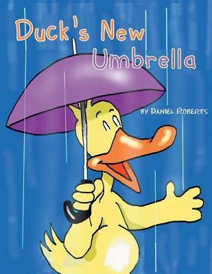 Duck's New Umbrella - Roberts, Daniel