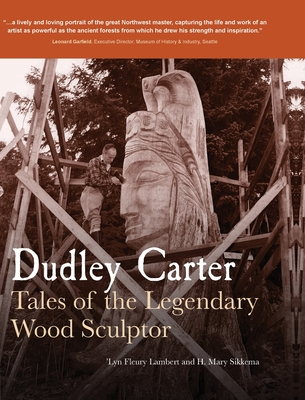 Dudley Carter: Tales of the Legendary Wood Sculptor - Lambert, 'lyn Fleury, and Sikkema, Mary