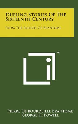 Dueling Stories of the Sixteenth Century: From the French of Brantome - Brantome, Pierre De Bourdeille, and Powell, George H (Translated by)