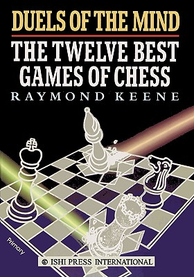 Duels of the Mind: The Twelve Best Games of Chess - Keene, Raymond