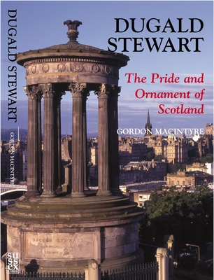 Dugald Stewart: The Pride and Ornament of Scotland - Macintyre, Gordon