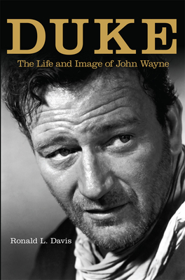 Duke: The Life and Image of John Wayne - Davis, Ronald L