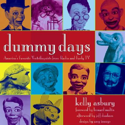 Dummy Days: America's Favorite Ventriloquists from Radio and Early TV - Asbury, Kelly, and Maltin, Leonard (Foreword by), and Dunham, Jeff (Afterword by)