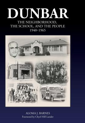 Dunbar: The Neighborhood, the School, and the People, 1940-1965 - Barnes, Aloma J