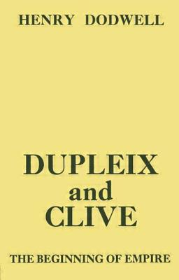 Dupleix and Clive: Beginning of Empire - Dodwell, Henry