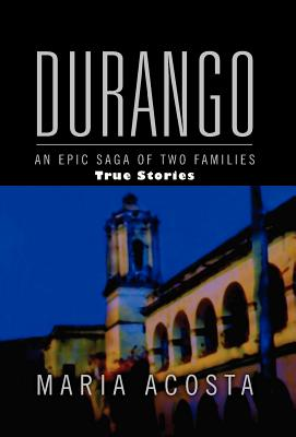 Durango: An Epic Saga of Two Families - Acosta, Maria
