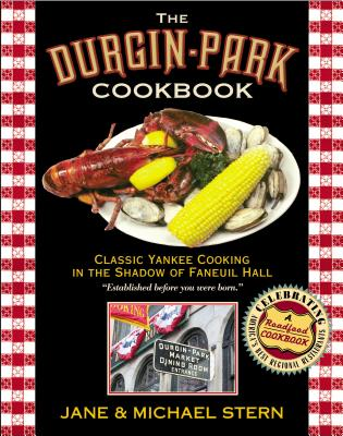 Durgin-Park Cookbook: Classic Yankee Cooking in the Shadow of Faneuil Hall - Stern, Jane, and Rau, A R P, and Stern, Michael, Ph.D.