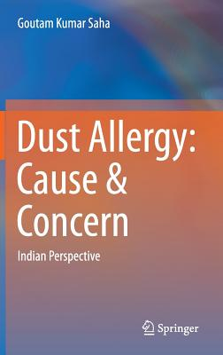 Dust Allergy: Cause & Concern: Indian Perspective - Saha, Goutam Kumar