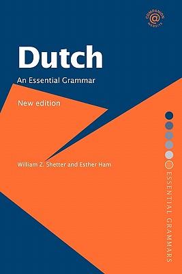 Dutch: An Essential Grammar - Shetter, William Z, and Ham, Esther