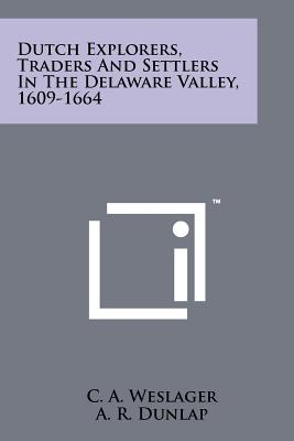 Dutch Explorers, Traders and Settlers in the Delaware Valley, 1609-1664 - Weslager, C A, Professor