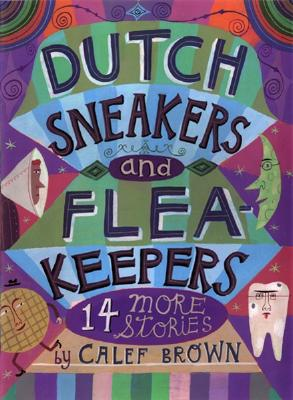 Dutch Sneakers and Flea Keepers: 14 More Stories - Brown, Calef