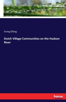 Dutch Village Communities on the Hudson River - Elting, Irving