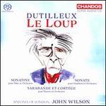 Dutilleux: Le Loup; Sonatine; Sonate; Sarabande et Cortège