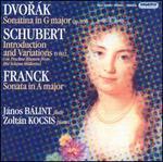 Dvor�k: Sonatina in G major; Schubert: Introduction and Variations; Franck: Sonata in A major