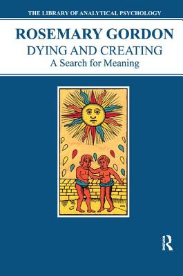 Dying & Creating: A Search for Meaning - Gordon, Rosemary, LLB