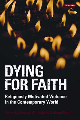 Dying for Faith: Religiously Motivated Violence in the Contemporary World - Al-Rasheed, Madawi, Professor (Editor), and Shterin, Marat (Editor)