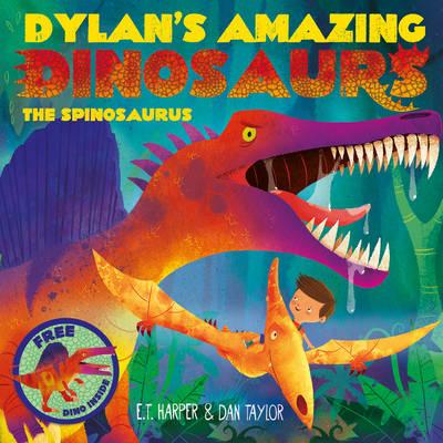 Dylan's Amazing Dinosaurs: The Spinosaurus - Harper, E. T., and Taylor, Dan (Illustrator)