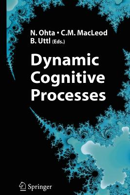 Dynamic Cognitive Processes - Ohta, Nobuo (Editor), and MacLeod, Colin M. (Editor), and Uttl, Bob (Editor)