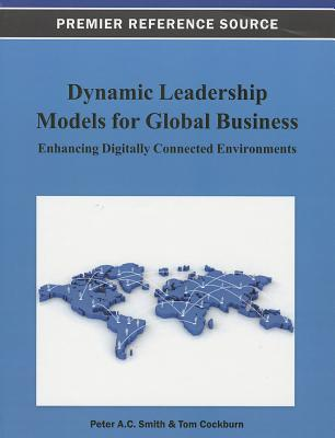 Dynamic Leadership Models for Global Business: Enhancing Digitally Connected Environments - Smith, Peter a C, and Cockburn, Tom