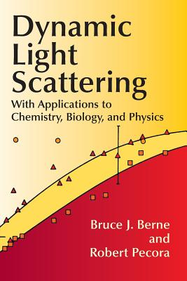 Dynamic Light Scattering: With Applications to Chemistry, Biology, and Physics - Berne, Bruce J