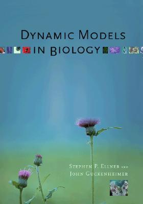 Dynamic Models in Biology - Ellner, Stephen, and Guckenheimer, John